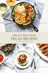 Weekly meal plan vegan recipes. Sharing 7 vegan main courses you will not miss any meat or fish. #thetortillachannel #weeklymealplan #veganrecipes #veganmaincourses